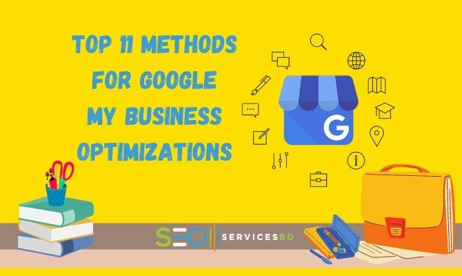 Top 11 Methods For Google My Business Optimizations